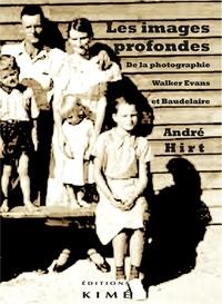 André Hirt - Les images profondes - De la photographie - Walker Evans et Baudelaire.