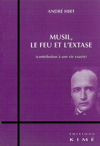 André Hirt - Musil, le feu et l'extase - Contribution à une vie exacte.