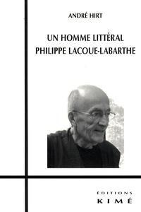 André Hirt - Un homme littéral : Philippe Lacoue-Labarthe.