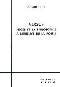 André Hirt - VERSUS. - Hegel et la philosophie à l'épreuve de la poésie.
