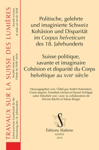 André Holenstein et Claire Jaquier - Suisse politique, savante et imaginaire - Cohésion et disparité du Corps helvétique au XVIIIe siècle.