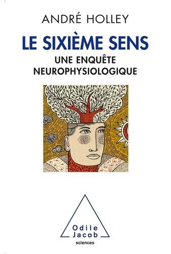 Le sixième sens. Une enquête neurophysiologique