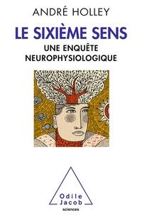 André Holley - Le sixième sens - Une enquête neurophysiologique.