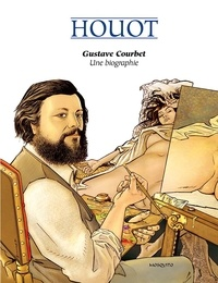 André Houot - Gustave Courbet - Une biographie.