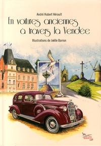 André-Hubert Hérault et Joëlle Barron - En voitures anciennes à travers la Vendée.