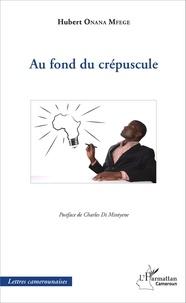 André-Hubert Onana Mfege - Au fond du crépuscule.