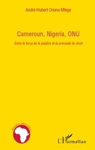 André-Hubert Onana Mfege - Cameroun, Nigeria, ONU - Entre la force de la palabre et la primauté du droit.