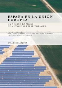 André Humbert et Fernando Molinero Hernando - España en la union europea - Un cuarto de siglo de mutaciones territoriales.