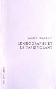 André Humbert - Le géographe et le tapis volant.