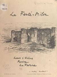 André Hurtret - La Ferté-Milon, Louis d'Orléans, Racine, La Fontaine - Avec 32 dessins de l'auteur.