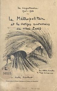 André Hurtret - Le Métropolitain et les vestiges souterrains du vieux Paris - Un cinquantenaire 1900-1950.