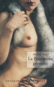 André Ibels - LECTURES AMOURE  : La bourgeoise pervertie.