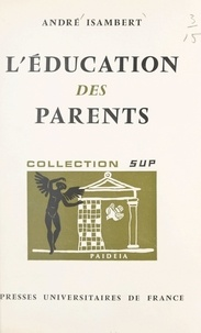 André Isambert et Georges Heuyer - L'éducation des parents.