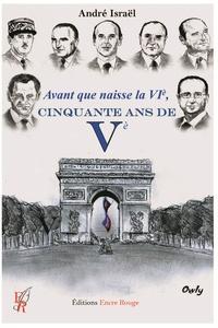 André Israël - Avant que naisse la VIe, cinquante ans de Ve.
