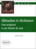 André Jacob - Aliénation et déchéance. - Post-scriptum à une théorie du mal.