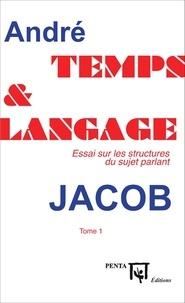André Jacob - Temps et langage - Essai sur les structures du sujet parlant Tome 1.