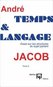 André Jacob - Temps et langage - Essai sur les structures du sujet parlant Tome 2.