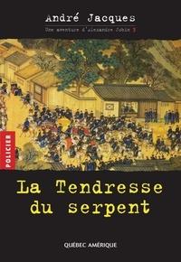 André Jacques - Alexandre Jobin  : Alexandre Jobin 3 - La Tendresse du serpent.
