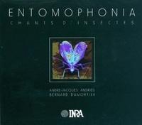 André-Jacques Andrieu et Bernard Dumortier - Entomophonia, chants d'insectes - Avec un livret et un CD. 1 CD audio