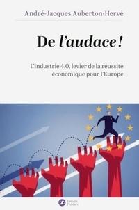 André-Jacques Auberton-Hervé - De l'audace ! - L'industrie 4.0, levier de la réussite économique pour l'Europe.