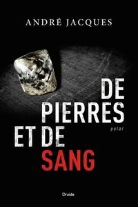 André Jacques - De pierres et de sang.