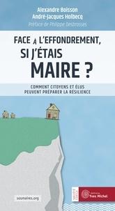 André-Jacques Holbecq - Face à l'effondrement, si j'étais maire ? - Comment citoyens et élus peuvent préparer la résilience.