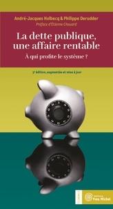 André-Jacques Holbecq et Philippe Derudder - La dette publique, une affaire rentable - A qui profite le système ?.
