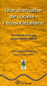 André-Jacques Holbecq - Une alternative de société : l'Ecosiocétalisme - Où l'intérêt particulier rejoint l'intérêt collectif.