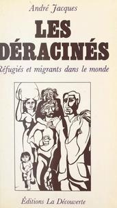 André Jacques et Geneviève Camus-Jacques - Les déracinés - Réfugiés et migrants dans le monde.