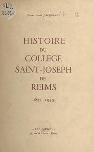 André Jacquinet et André Valton - Histoire du collège Saint-Joseph de Reims, 1874-1949.
