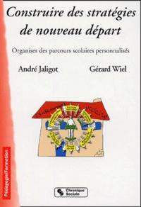 André Jaligot et Gérard Wiel - Construire des stratégies de nouveau départ (école-collège-lycée) - Organiser des parcours scolaires personnalisés.