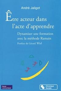 André Jaligot - Être acteur dans l'acte d'apprendre - Dynamiser une formation avec la méthode Ramain.