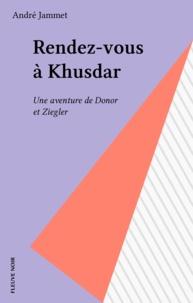 André Jammet - Rendez-vous à Khusdar - Une aventure de Donor et Ziegler.