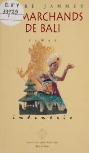André Jammet - Une aventure de Marc Granjean - Les marchands de Bali.