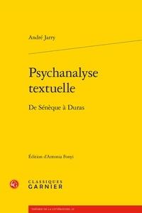 André Jarry - Psychanalyse textuelle - De Sénèque à Duras.