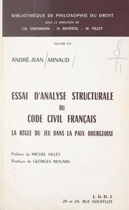 André-Jean Arnaud et H. Batiffol - Essai d'analyse structurale du Code civil français - La règle du jeu dans la paix bourgeoise.