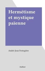 André-Jean Festugière - Hermétisme et mystique païenne.