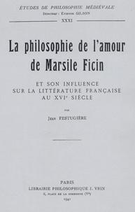 André-Jean Festugière - La Philosophie de l'amour de Marsil Ficin et son influence sur la littérature française au XVIe siècle.