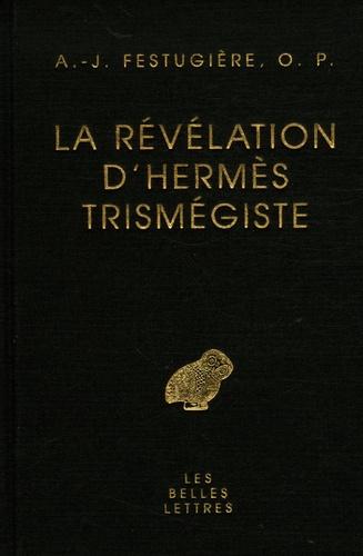 André-Jean Festugière - La révélation d'Hermès Trimégiste.