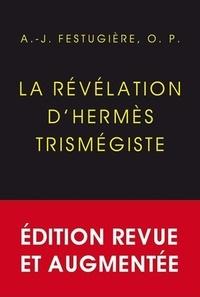 André-Jean Festugière - La révélation d'Hermès trimegiste.