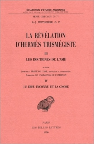 André-Jean Festugière - La révélation d'Hermès Trismégiste. - Tome 3, Les doctrines de l'Ame, suivi de Tome 4, Le Dieu inconnu et la Gnose.