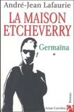 André-Jean Lafaurie - La Maison Etcheverry Tome 1 : Germaïna.