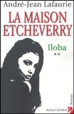 André-Jean Lafaurie - La Maison Etcheverry Tome 2 : Iloba.