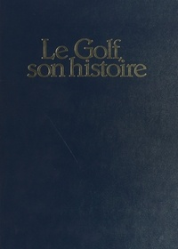 André-Jean Lafaurie - Le Golf, son histoire : de 1304 à nos jours.