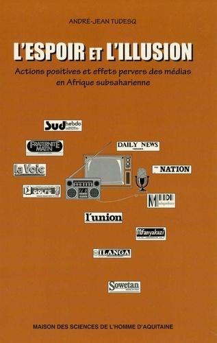 L'ESPOIR ET L'ILLUSION : ACTIONS POSITIVES ET EFFETS PERVERS DES MEDIAS EN AFRIQUE SUBSAHARIENNE
