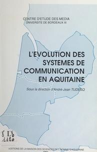 André-Jean Tudesq et  Centre d'étude des média - L'évolution des systèmes de communication en Aquitaine.