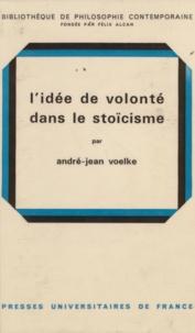 André-Jean Voelke et Félix Alcan - L'idée de volonté dans la stoïcisme.
