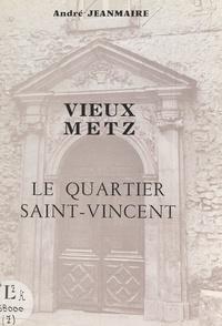 André Jeanmaire et Gérard Grunwald - Vieux Metz - Le quartier Saint-Vincent.