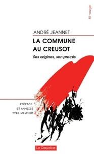 André Jeannet - La Commune au Creusot - Ses origines, son procès.