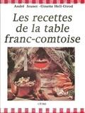 André Jeunet et Ginette Hell Girod - Les Recettes de la table franc-comtoise.
